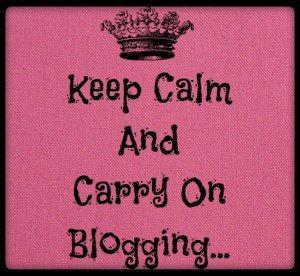 Keep Calm And Carry On Blogging...