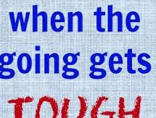 Don't Quit When Going Gets Tough