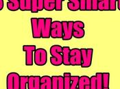 Super Smart Ways Stay Organized
