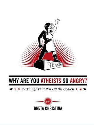 Atheist Book Review: Why Are You Atheists So Angry?   Greta Christina