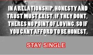 In-a-relationship-honesty-and-trust-must-exist-if-they-dont-theres-no-point-of-loving-So-if-you-cant-afford-to-ne-honest-stay-single-copy1