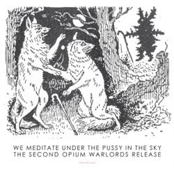 Opium Warlords – We Meditate Under The Pussy In The Sky