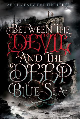 Waiting on Wednesday - Between the Devil and the Deep Blue Sea by April Genevieve Tucholke