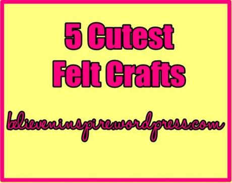5 cutest felt crafts