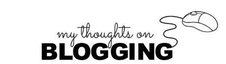 MY THOUGHTS ON...BLOGGING