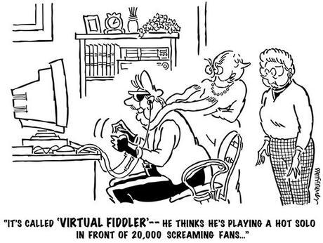 cartoon with older guy sitting at computer wearing hi-tech goggles and special gloves wife says to friend, program called Virtual Fiddler thinks he is playing hot solo in front of 20,000 screaming fans
