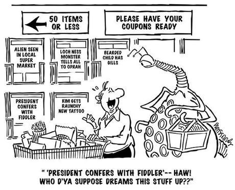 cartoon showing guy in supermarket checkout line with grocery cart space alien behind him in line rack displaying tabloid newspapers with celebrity gossip and scandal headlines Alien Seen In Local Supermarket, President Confers With Fiddler who dreams this stuff up