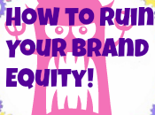 Ruin Your Brand Equity Easy Step