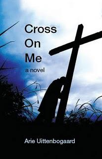 Now Released: Cross On Me – A Novel By Arie Uittenbogaard