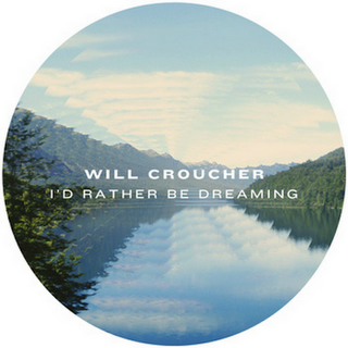 Will Croucher- I'd Rather Be Dreaming