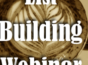 List Building Webinar: Double Your Subscribers WITHOUT More Traffic