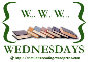 WWW Wednesdays is hosted by MizB at Should Be Reading. Click on the image to get to her blog!