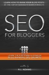 SEO for Bloggers: Learn How to Rank your Blog Posts at the Top of Google's Search Results (The SEO Series) (Volume 4)