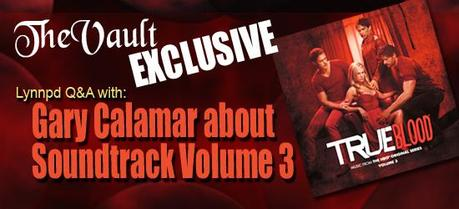 Exclusive Q&A; with Gary Calamar about Soundtrack V.3 of True Blood