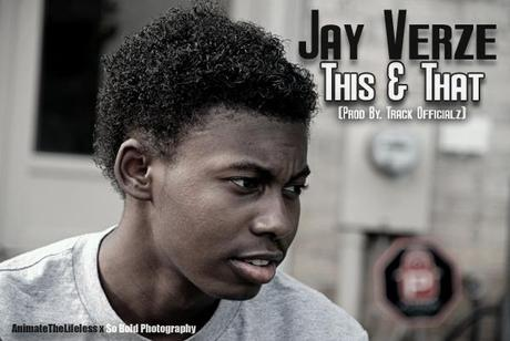 NEW MUSIC: Jay Verze (@JayVerze) | This & That (Prod By. TrackOfficials)