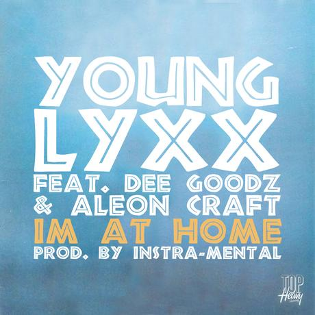 NEW MUSIC: Young Lyxx (@YoungLyxx) – I'm At Home (feat. Dee Goodz {@Dgoodz} & Aleon Craft {@AleonCraft}) (prod by Instra~Mental)