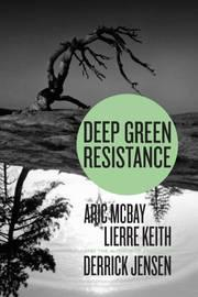 Beyond Protest: Saving our Planet with 'Deep Green Resistance'  by Rady Ananda