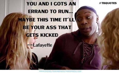 TB S06E07 7 quote ~ Lafayette