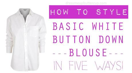 Buttercup Styles: One Item Five Styles (Basic White Button Down Blouse)