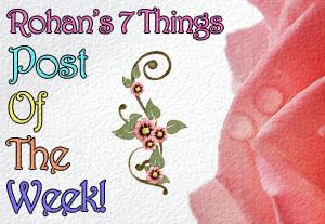 Rohan's 7 Things Post of the Week Rose
