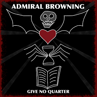 Admiral Browning - Give No Quarter