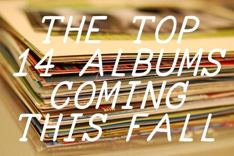 fallalbums THE TOP 14 ALBUMS COMING THIS FALL