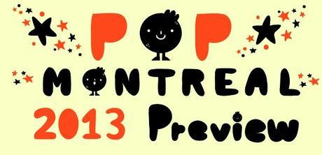 POP MONTREAL 4 POP MONTREAL 2013 PREVIEW