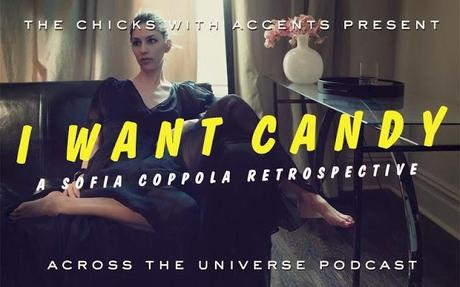 Across the Universe Podcast, Eps 10: I Want Candy (A Sofia Coppola Retrospective)