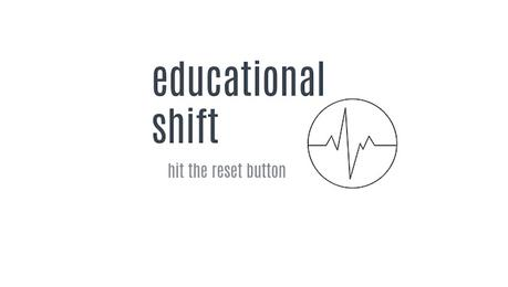 EDUCATIONAL SHIFT: SHREDDING THE HISTORY OF MODERN EDUCATION, FIGHTING FOR YOUR KIDS, AND RESOURCES FOR PARENTS