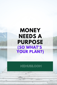 Money always needs a purpose. What's yours?