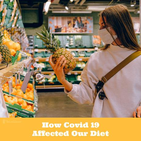 How Covid 19 Affected Our Diet