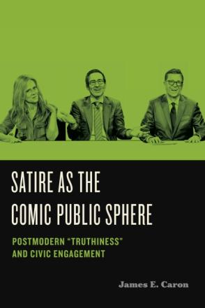"""An interview with Jim Caron, author of  Satire as the Comic Public Sphere: Postmodern """"Truthiness"""" and Civic Engagement"""