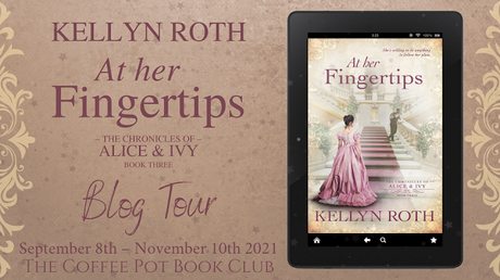 [Blog Tour] 'At Her Fingertips' (The Chronicles of Alice and Ivy, Book 3) By Kellyn Roth #HistoricalFiction