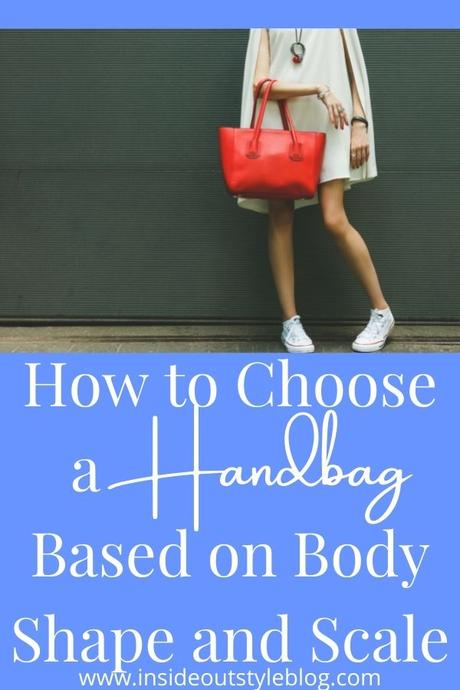 How to Choose a Handbag Based on Body Shape and Scale