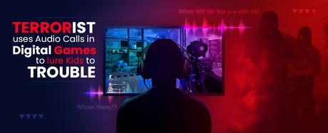 Terrorists Use Audio Calls in Digital Games to Lure Kids to Trouble