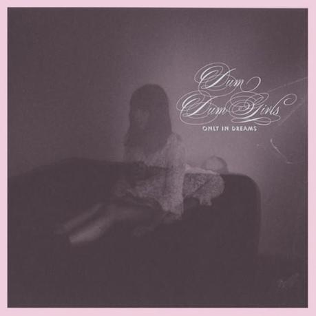 Dum Dum Girls Only In Dreams cover 550x550 DUM DUM GIRLS ONLY IN DREAMS [7.8]