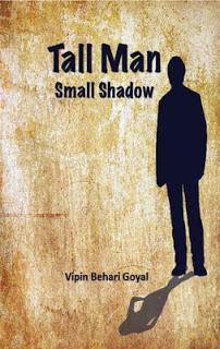 Tall Man Small Shadow by Vipin Behari Goyal