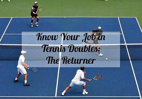 Know Your Job in Tennis Doubles - The Returner
