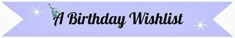 Turning 23   A birthday wishlist