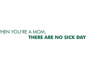 """When You're Mom, There Sick Days""?"