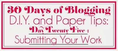 30 Days of Blogging (D.I.Y. and Paper Tips) Day Twenty Five: Submitting Your Work