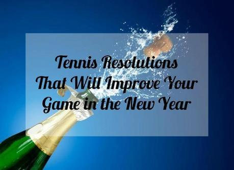 Tennis Resolutions That Will Improve Your Game in the New Year