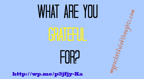 what are you grateful for? - My Pocketful of Thoughts