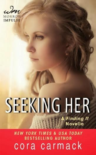 SEEKING HER- A FINDING IT NOVELLA BY CORA CARMACK - PRE ORDER FOR 99 CENTS!