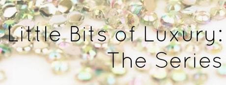 Little Bits of Luxury: The Series