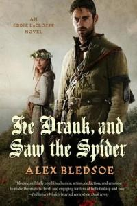 He Drank and Saw the Spider by Alex Bledsoe