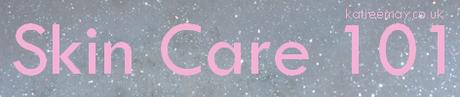 Skincare 101 | #2014bloggerchallenge
