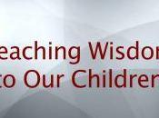 Teaching Wisdom Children (Part