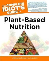 Book Review: The Complete Idiot's Guide to Plant-Based Nutrition