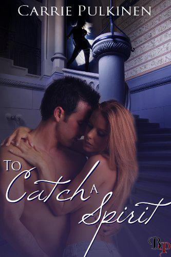 To Catch A Spirit by Carrie Pulkinen